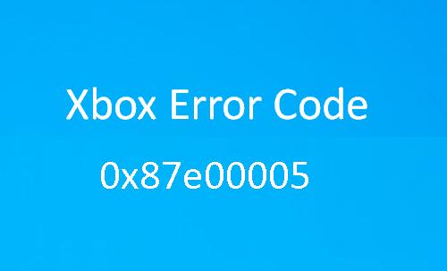 Xbox One Error Code 0x87e00005